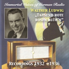 Immortal Voices of German Radio: Walter Ludwig – Tausend Rote Rosen Blüh'n (Recorded 1932-1936) [Remastered 2017]