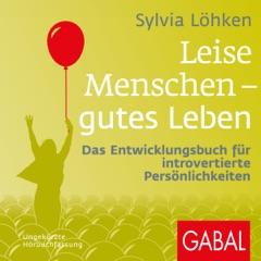 Leise Menschen - gutes Leben: Das Entwicklungsbuch für introvertierte Persönlichkeiten