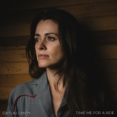 Caitlin Canty - Take Me for a Ride