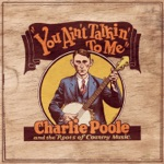 You Ain't Talkin' To Me: Charlie Poole and the Roots of Country Music