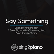 Say Something (Originally Performed by a Great Big World & Christina Aguilera) [Piano Karaoke Version] - Sing2Piano - Sing2Piano