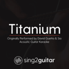 Titanium (Originally Performed by David Guetta & Sia) [Acoustic Guitar Karaoke] - Sing2Guitar