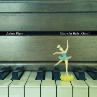 Music for Ballet Class I – Joshua Piper