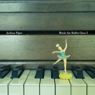 Music for Ballet Class I – Joshua Piper