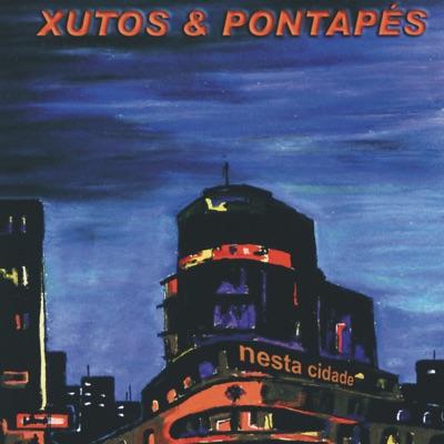 Nesta Cidade - Xutos & Pontapes
