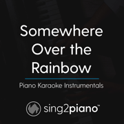 Somewhere Over The Rainbow (Lower Key - In the Style of Ariana Grande) [Piano Karaoke Version] - Sing2Piano - Sing2Piano