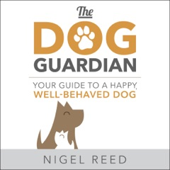 The Dog Guardian: Your Guide to a Happy, Well-Behaved Dog (Unabridged)