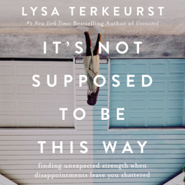 It's Not Supposed to Be This Way - Lysa TerKeurst mp3 download