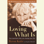 Loving What Is: Four Questions That Can Change Your Life (Unabridged)