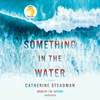 Catherine Steadman - Something in the Water: A Novel (Unabridged)  artwork