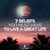 7 Beliefs You Must Have to Live a Great Life - Fearless Soul
