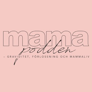 mamapodden – graviditet, förlossning och mammaliv