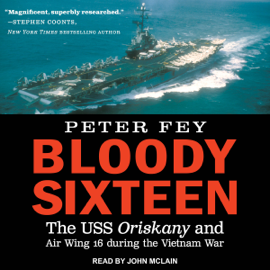 Bloody Sixteen: The USS Oriskany and Air Wing 16 During the Vietnam War (Unabridged) audiobook