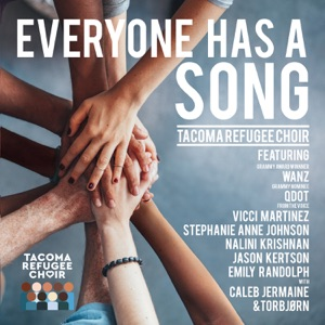 Tacoma Refugee Choir - Everyone Has A Song feat. Wanz, Q Dot, Vicci Martinez, Stephanie Anne Johnson, Nalini Krishnan, Jason Kertson, Emily Randolph & Caleb Jermaine