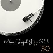 New Gospel Jazz Club: 30 Relaxing Café Instrumental Jazz, Easy Listening Lounge - Smooth Jazz Music Club