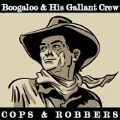 Boogaloo & His Gallant Crew - Cops & Robbers