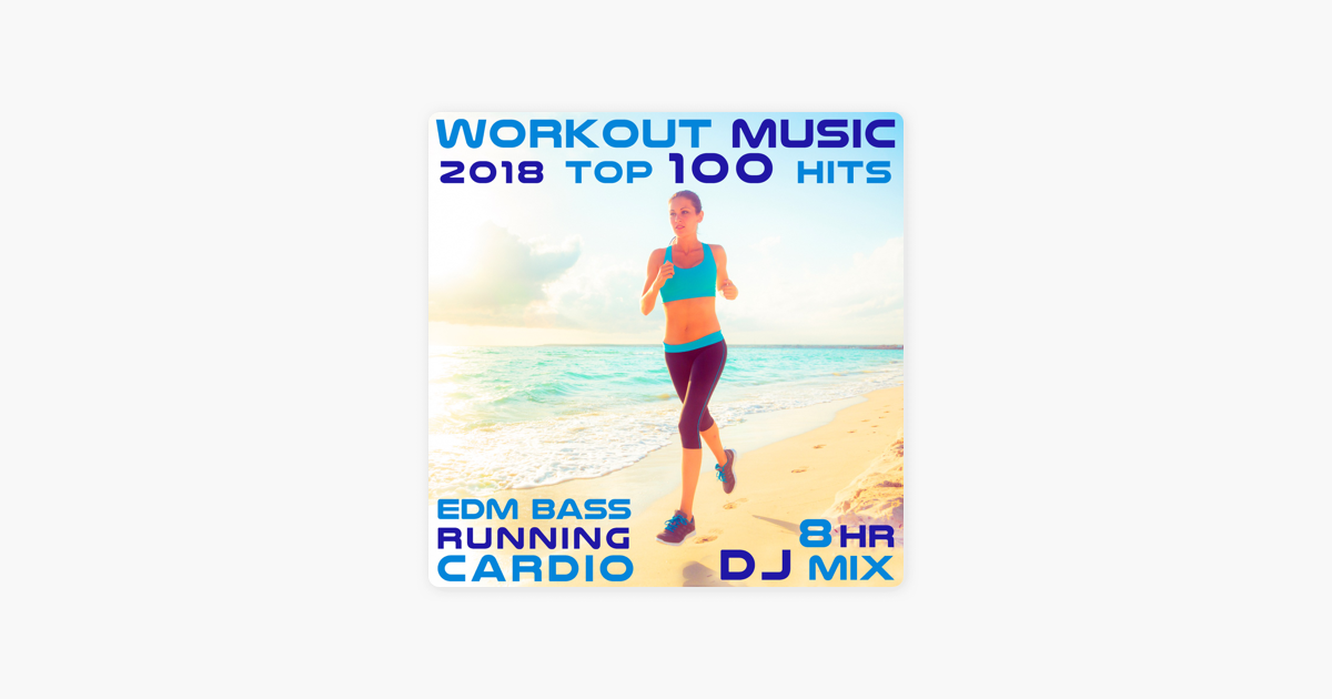 ‎Workout Music 2018 Top 100 Hits EDM Bass Running Cardio 8 Hr DJ Mix by  Workout Electronica & Running Trance