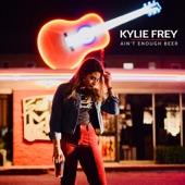 Kylie Frey - Ain't Enough Beer