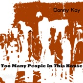 Danny Kay - Too Many People in This House