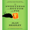 Alan Bradley - The Sweetness at the Bottom of the Pie: A Flavia de Luce Mystery (Unabridged) artwork