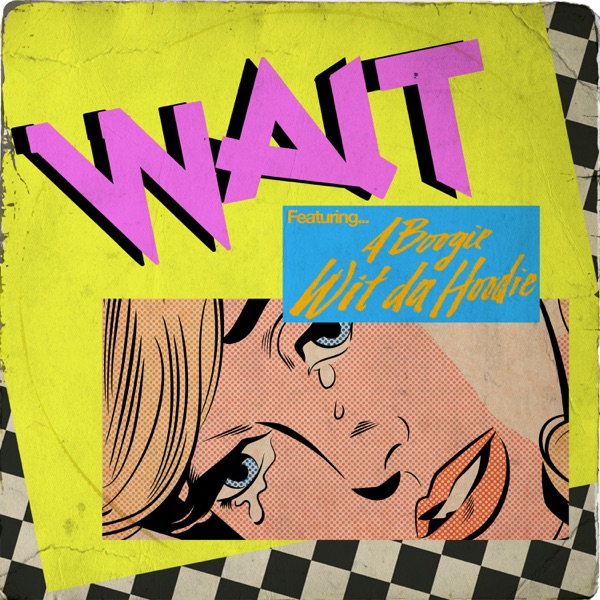 Wait (feat. A Boogie wit da Hoodie) - Single