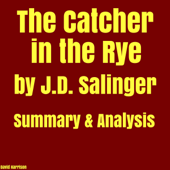 The Catcher in the Rye by J.D. Salinger - Summary & Analysis (Unabridged)