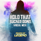 Hold That Sucker Down (Extended Vocal Mix) - Sound Of Legend