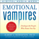 Albert Bernstein - Emotional Vampires: Dealing with People Who Drain You Dry, Revised and Expanded 2nd Edition