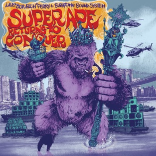 "Super Ape Returns to Conquer – Subatomic Sound System & Lee ""Scratch"" Perry"