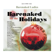 Barenaked for the Holidays - Barenaked Ladies - Barenaked Ladies