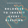 Boldness to Inherit Every Blessing - Joseph Prince