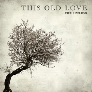 This Old Love – EP – Chris Peluso