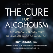 The Cure for Alcoholism: The Medically Proven Way to Eliminate Alcohol Addiction (Unabridged)