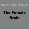 Louann Brizendine, M.D. - The Female Brain (Unabridged)  artwork