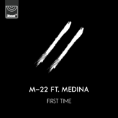 First Time (feat. Medina) - M-22