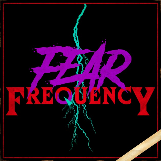 Fear Frequency A Weekly Horror Podcast By Fear Frequency On Apple