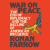War on Peace: The End of Diplomacy and the Decline of American Influence (Unabridged) - Ronan Farrow