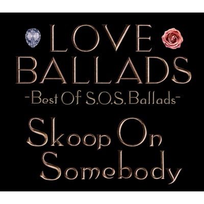 Love Ballads Best of S.O.S.Ballads - Skoop on Somebody