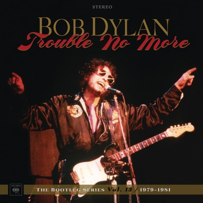 The Bootleg Series, Vol. 13: Trouble No More, 1979-1981 (Live) - Bob Dylan