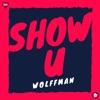 Wolffman - Show U