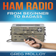 Ham Radio: From Beginner to Badass, Volume 1 (Unabridged)