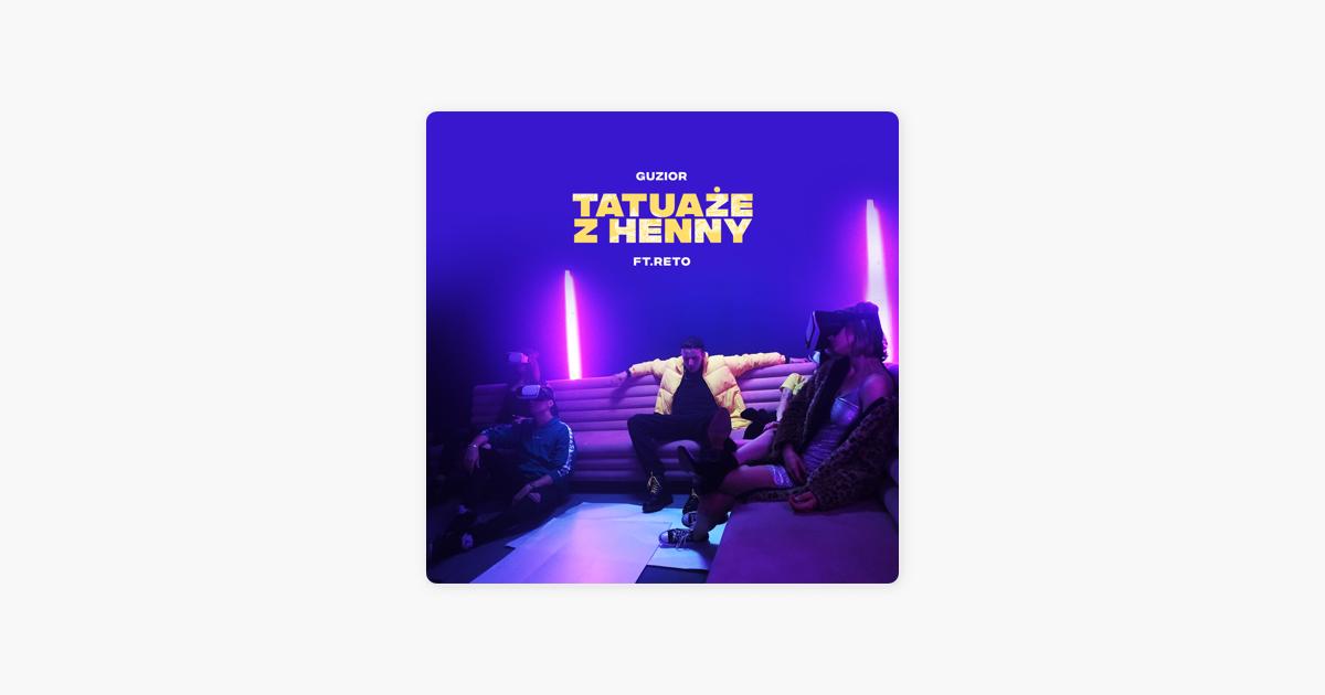 Tatuaże Z Henny Feat Reto Single By Guzior