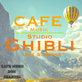 Cafe Music ~Studio Ghibli Jazz & Bossa