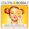 Colors Of Bossa 2 - Various Artists