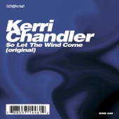 Kerri Chandler - So Let The Wind Come (Remix)