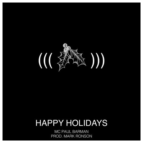 Happy Holidays (feat. Mark Ronson) - Single by MC Paul Barman on Apple Music