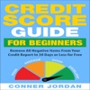 Credit Score Guide for Beginners: Remove All Negative Items from Your Credit Report in 30 Days or Less for Free (Unabridged)