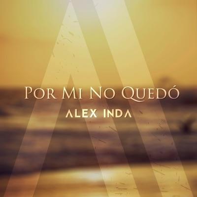 Por Mí No Quedó - Single - Alex Inda