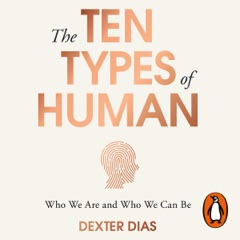 The Ten Types of Human: A New Understanding of Who We Are, and Who We Can Be (Unabridged)