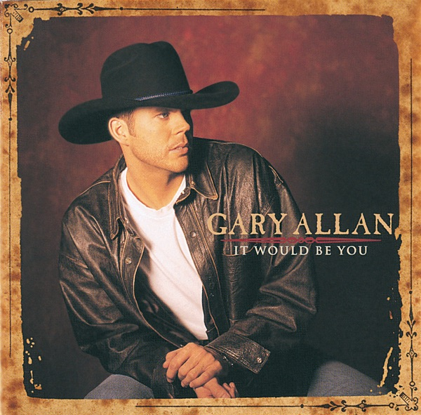 Gary Allan - It Would Be You